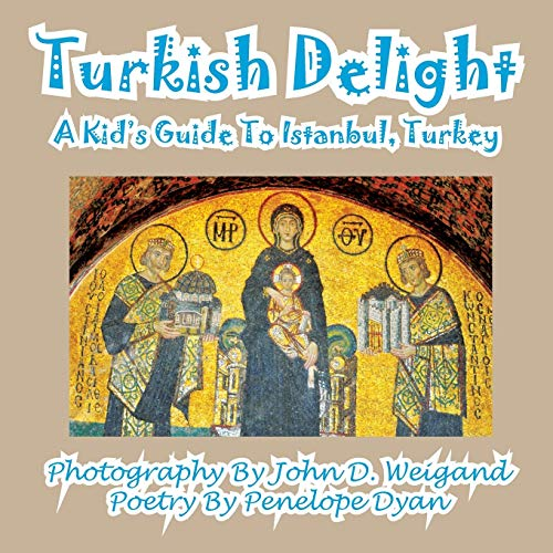 Turkish Delight--A Kids Guide to Istanbul, Turkey: Penelope Dyan