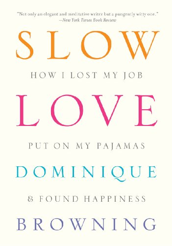 9781935633273: Slow Love: How I Lost My Job, Put on My Pajamas & Found Happiness