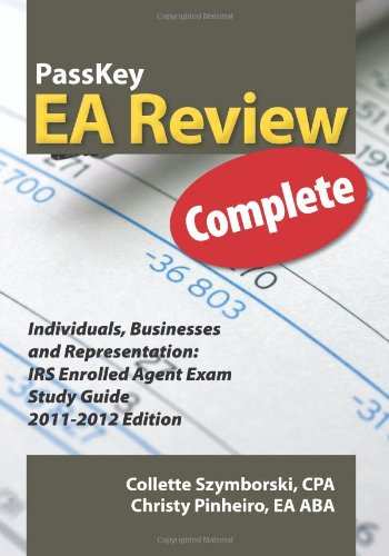 9781935664086: PassKey EA Review Complete: Individuals, Businesses and Representation: IRS Enrolled Agent Exam Study Guide 2011-2012 Edition
