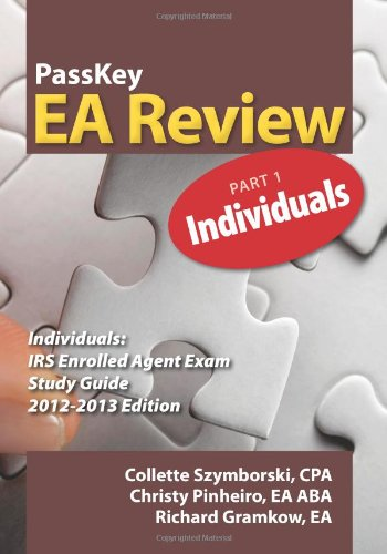PassKey EA Review Part 1: Individuals: IRS Enrolled Agent Study Guide 2012-2013 Edition: Szymborski...