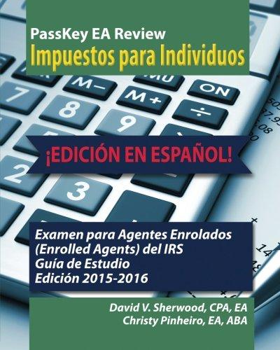 9781935664413: PassKey EA Review, Impuestos para Individuos, ¡EDICIÓN EN ESPAÑOL!, Examen para Agentes Enrolados (Enrolled Agents) del IRS Guía de Estudio, Edición ... EN ESPANOL) (Volume 1) (Spanish Edition)
