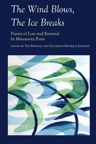 9781935666004: The Wind Blows, The Ice Breaks: Poems of Loss and Renewal by Minnesota Poets
