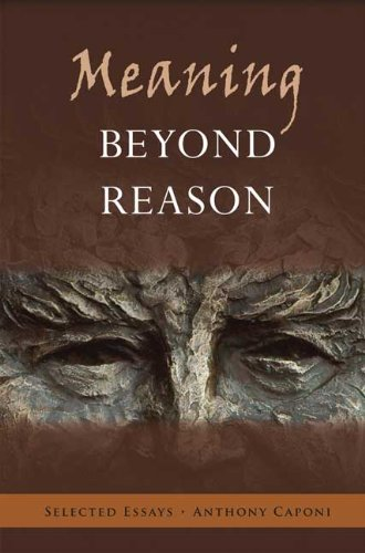 Meaning Beyond Reason: Selected Essays: Anthony Caponi