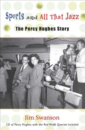 Sports and All That Jazz: The Percy Hughes Story {INCLUDES CD OF PERCY HUGHES WITH THE RED WOLFE ...