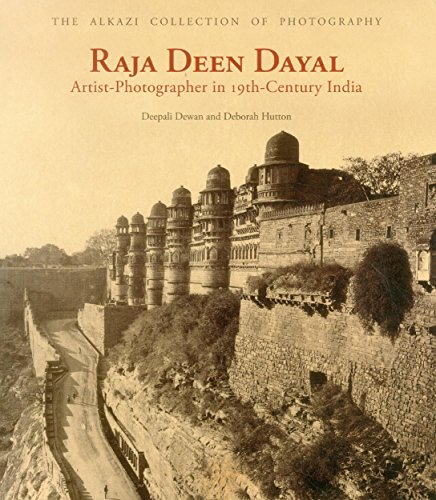 Raja Deen Dayal: Artist-Photographer in 19th Century India (The Alkazi Collection of Photography)