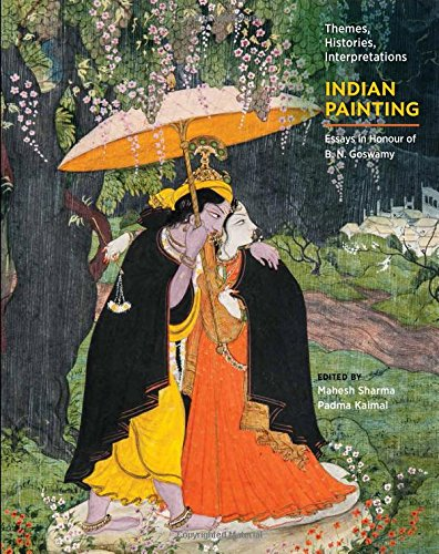 Indian Painting: Essays in Honour of B.N. Goswamy (Themes, Histories, Interpretations)