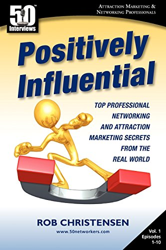 Positively Influential: Top Professional Networking and Attraction: Christensen, Rob; Hawley,