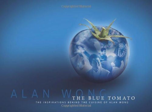9781935690078: The Blue Tomato: The Inspirations Behind the Cuisine of Alan Wong