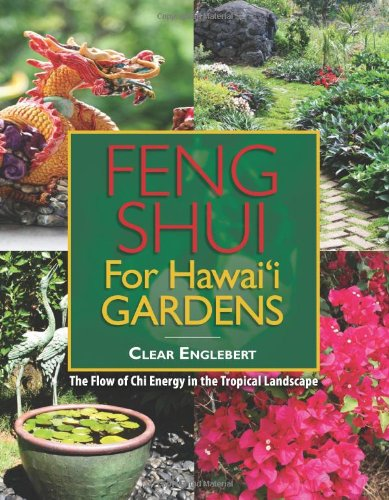 Feng Shui for Hawaii Gardens: The Flow of Chi Energy in the Tropical Landscape: Clear Englebert