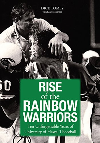 Rise of the Rainbow Warriors: Ten Unforgettable Years of University of Hawaii Football: Dick Tomey