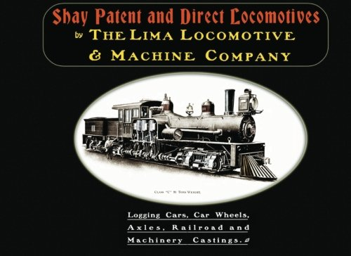 Shay Patent and Direct Locomotives: Logging Cars,: The Lima Locomotive
