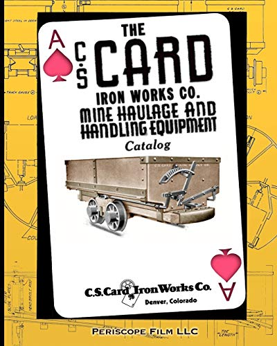 9781935700289: The C.S. Card Iron Works Co. Mine Haulage and Handling Equipment Catalog