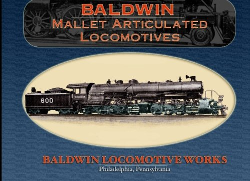 Baldwin Mallet Articulated Locomotives: Baldwin Locomotive Works