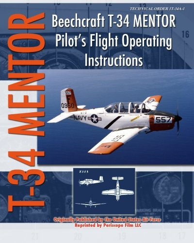 Beechcraft T-34 Mentor Pilot's Flight Operating Instructions (9781935700425) by United States Air Force
