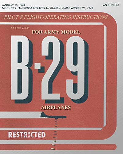 Pilots Flight Operating Instructions for Army Model B-29 Airplanes: United States Army Air Force