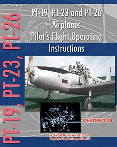 PT-19, PT-23 and PT-26 Airplanes Pilot's Flight Operating Instructions: Army Air Force, United...