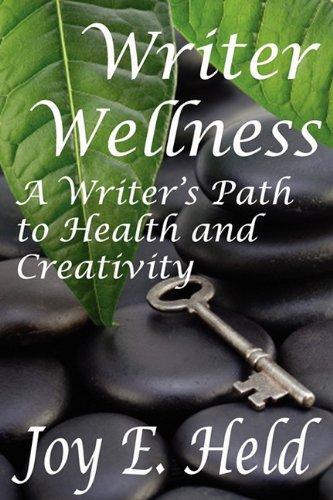 Writer Wellness A Writer's Path to Health and Creativity: Held, Joy E
