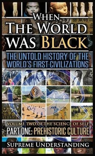 When The World Was Black , Part One: The Untold History of the World's First Civilizations Prehistoric Culture