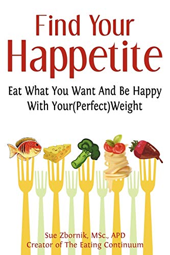 Find Your Happetite: Eat What You Want and Be Happy with Your (Perfect) Weight: Sue Zbornik