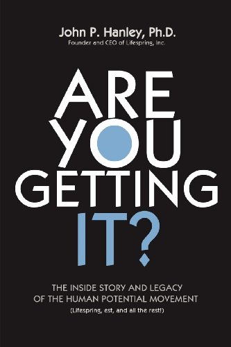 9781935723547: Are You Getting It?: The Inside Story and Legacy of the Human Potential Movement