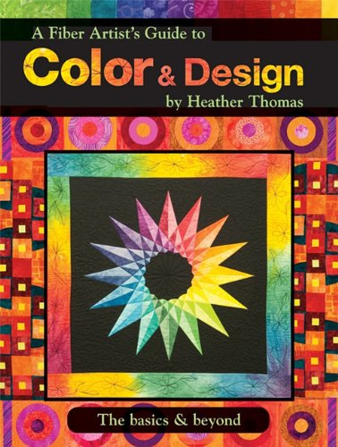 A Fiber Artist's Guide to Color and Design the Basics and Beyond: Heather Thomas
