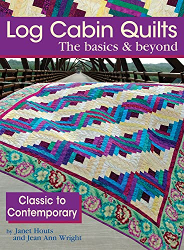 Log Cabin Quilts the Basics & Beyond: Classic to Contemporary: Houts, Janet; Wright, Jean Ann