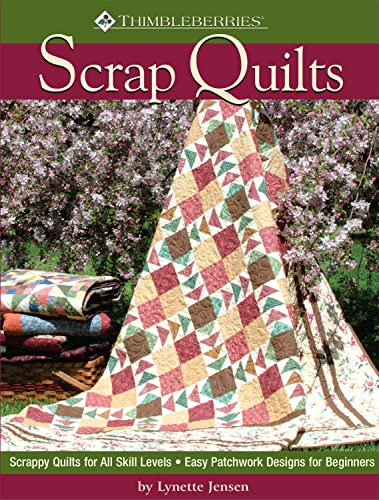 Thimbleberries(R) Scrap Quilts: Scrappy Quilts for All Skill Levels; Easy Patchwork Designs for Beginners (Landauer) Quick, Creative Projects, Step-by-Step Instructions, Diagrams, Tips, & Techniques (9781935726456) by Lynette Jensen