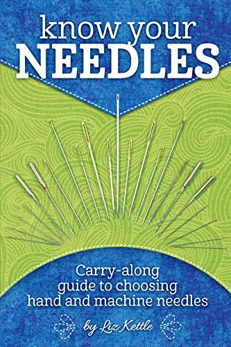 Know Your Needles, A carry-along guide to choosing hand and machine needles: Liz Kettle