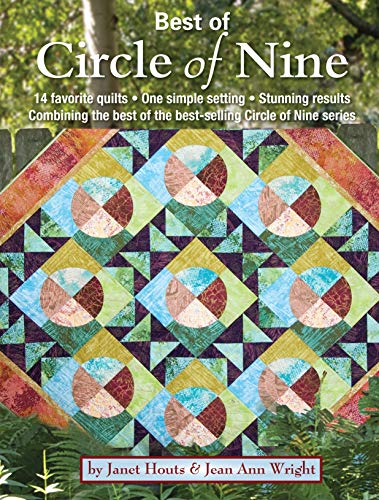 Best of the Circle of Nine: 14 Favorite Quilts in One Unique Setting: Houts, Janet; Wright, Jean ...