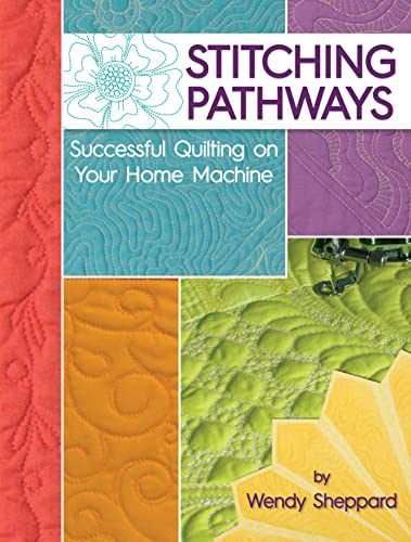 9781935726937: Stitching Pathways: Successful Quilting on your Home Machine