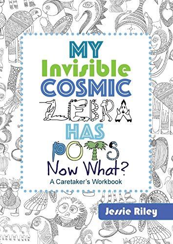 9781935734819: My Invisible Cosmic Zebra Has POTS—Now What?