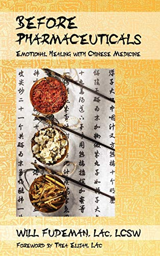 9781935752295: Before Pharmaceuticals: Emotional Healing with Chinese Medicine