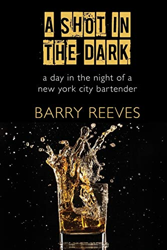 A Shot in the Dark: A Day in the Night of a New York City Bartender: Barry Reeves