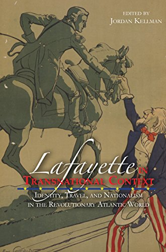 Lafayette in Transnational Context: Identity, Travel, and Nationalism in the Revolutionary Atlantic...