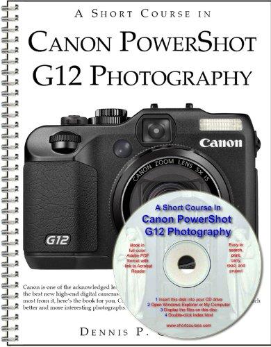 A Short Course in Canon PowerShot G12: Dennis P Curtin