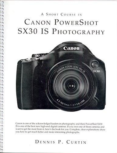 A Short Course in Canon PowerShot SX30: Dennis Curtin