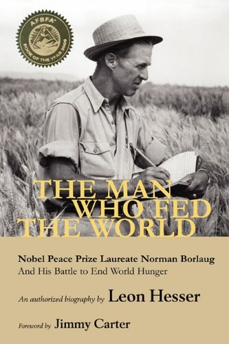 9781935764137: The Man Who Fed the World: Nobel Peace Prize Laureate Norman Borlaug and His Battle to End World Hunger