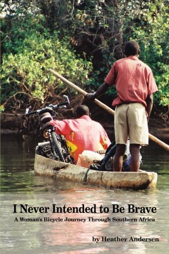 9781935766155: I Never Intended to Be Brave: A Woman's Bicycle Journey Through Southern Africa