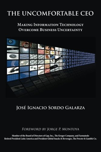 9781935766827: The Uncomfortable CEO: Making Information Technology Overcome Business Uncertainty