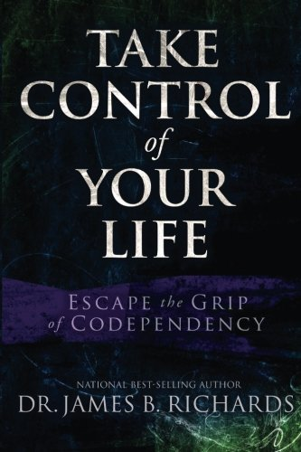 9781935769354: Take Control of Your LIfe: Escape the Grip of Codependency