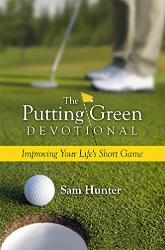 The Putting Green Devotional: Improving Your Life's: Sam Hunter