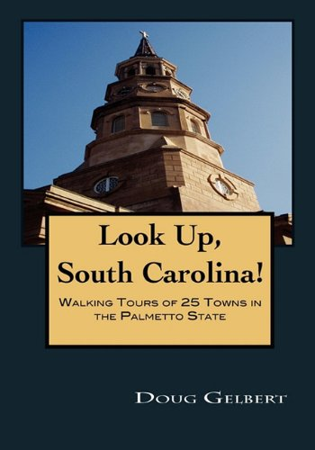 9781935771005: Look Up, South Carolina! Walking Tours of 25 Towns in the Palmetto State