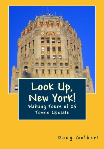 9781935771050: Look Up, New York!: Walking Tours of 25 Towns Upstate