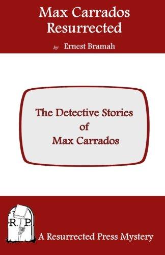 Max Carrados Resurrected: The Detective Stories of Max Carrados: Ernest Bramah