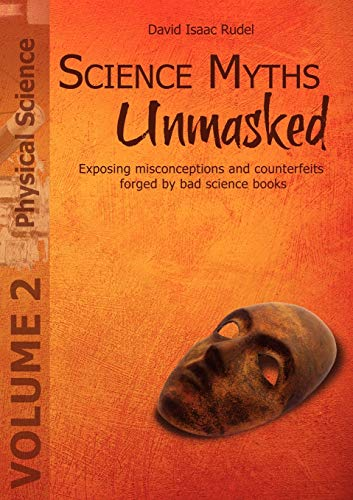 9781935776024: Science Myths Unmasked: Exposing misconceptions and counterfeits forged by bad science books (Vol. 2: Physical Science)