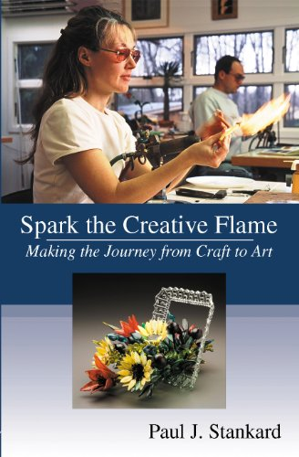 Spark the Creative Flame: Making the Journey from Craft to Art: Paul J. Stankard (compiler and ...