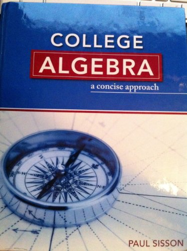 College Algebra, a Concise Approach: Paul Sisson