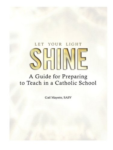 9781935788003: Let Your Light Shine: A Guide for Preparing to Teach in a Catholic School