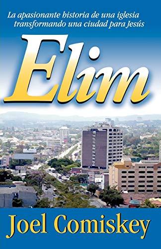 Elim La apasionante historia de una iglesia transformando una ciudad para Jesus Spanish Edition: ...