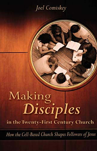 9781935789420: Making Disciples in the Twenty-First Century Church: How the Cell-Based Church Shapes Followers of Jesus
